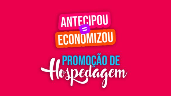 Imagem com escrita da promoção de hospedagem Antecipou = Economizou